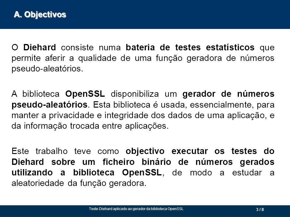 A. Objectivos O Diehard consiste numa bateria de testes estatísticos que permite aferir a qualidade de uma função geradora de números pseudo-aleatório