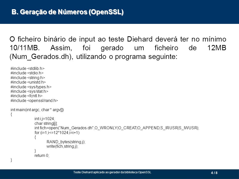B. Geração de Números (OpenSSL) 4 / 8 O ficheiro binário de input ao teste Diehard deverá ter no mínimo 10/11MB. Assim, foi gerado um ficheiro de 12MB