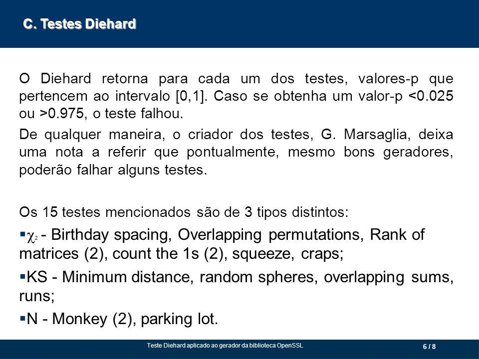 C. Testes Diehard 6 / 8 O Diehard retorna para cada um dos testes, valores-p que pertencem ao intervalo [0,1]. Caso se obtenha um valor-p 0.975, o tes