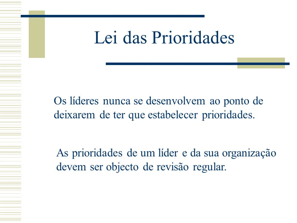 Lei das Prioridades What is Required ? What gives the greatest Return ? What brings the greatest Reward ? Técnica dos três Rs: