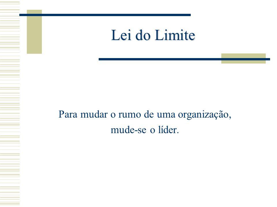 Para mudar o rumo de uma organização, mude-se o líder.