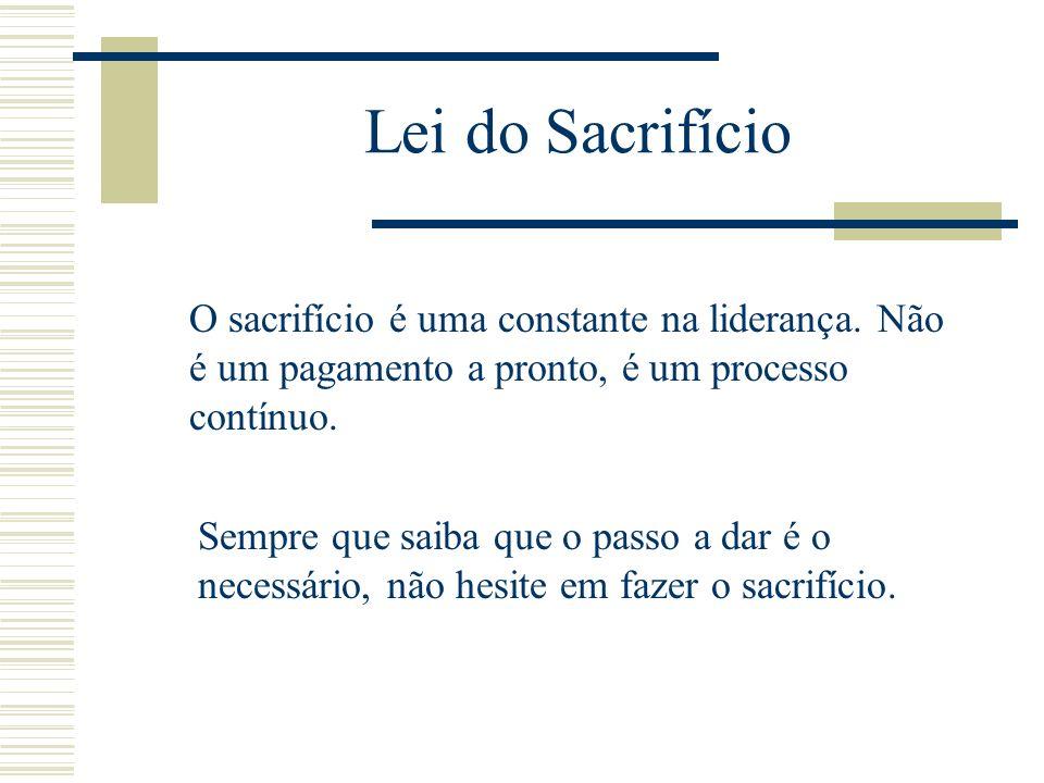 Lei do Sacrifício Um líder tem que sacrificar para avançar.