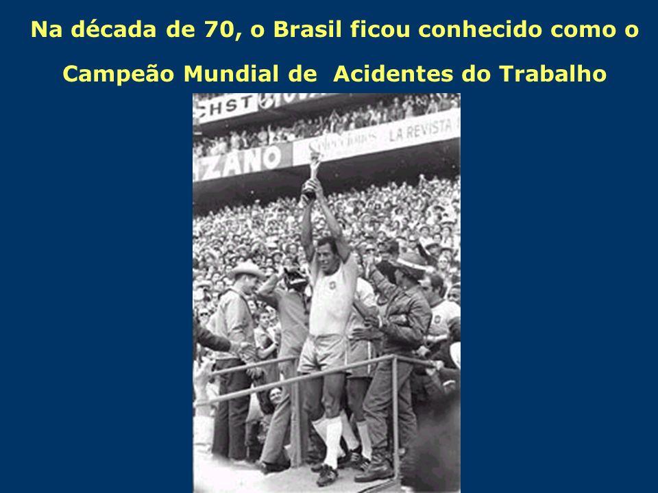 Na década de 70, o Brasil ficou conhecido como o Campeão Mundial de Acidentes do Trabalho