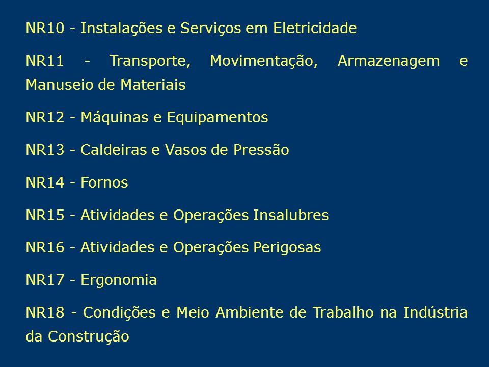 NR10 - Instalações e Serviços em Eletricidade NR11 - Transporte, Movimentação, Armazenagem e Manuseio de Materiais NR12 - Máquinas e Equipamentos NR13
