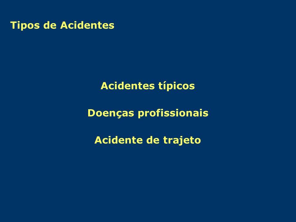Acidentes típicos Doenças profissionais Acidente de trajeto Tipos de Acidentes