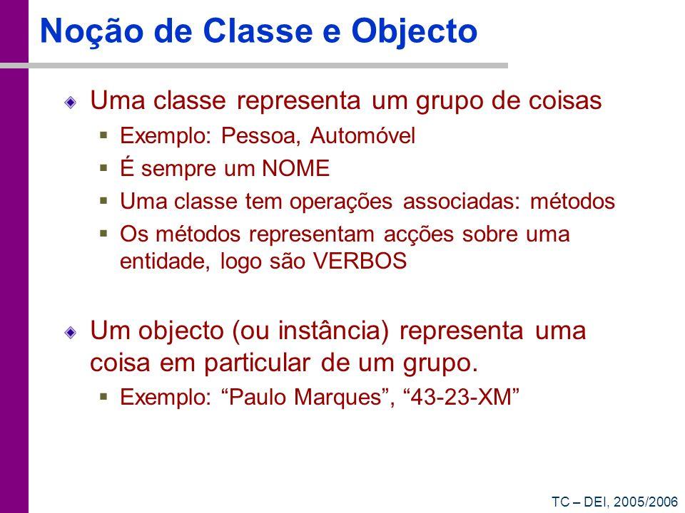 TC – DEI, 2005/2006 Noção de Classe e Objecto Uma classe representa um grupo de coisas Exemplo: Pessoa, Automóvel É sempre um NOME Uma classe tem oper