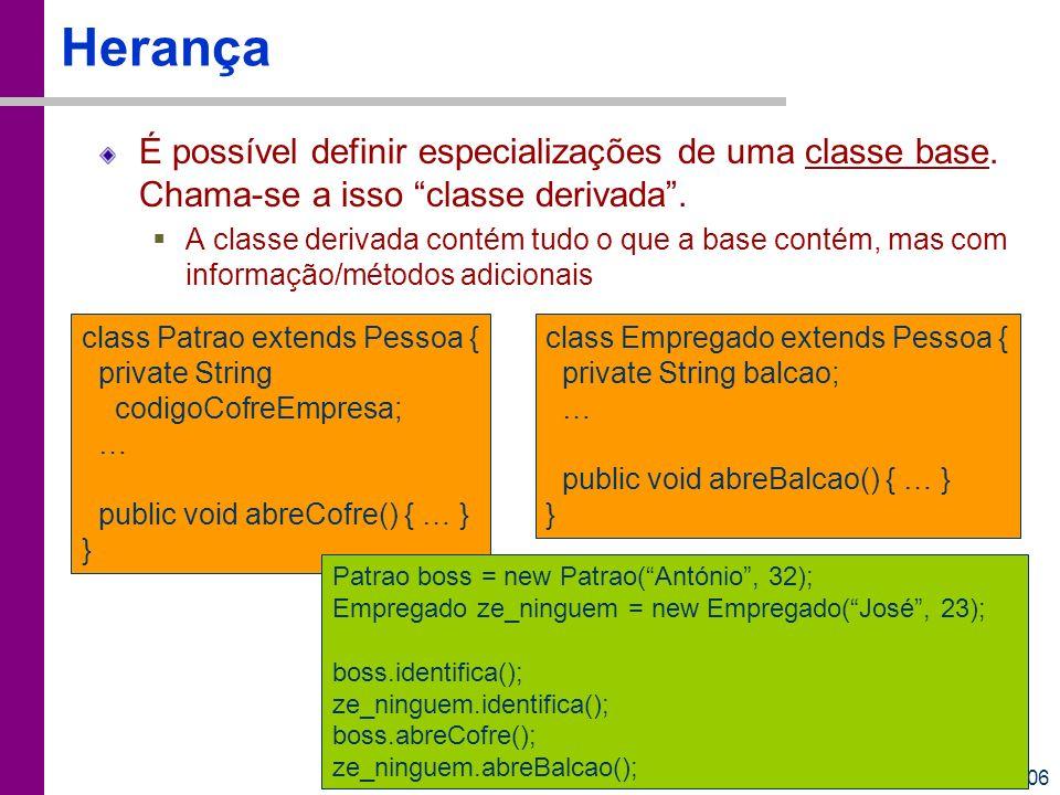 TC – DEI, 2005/2006 Herança É possível definir especializações de uma classe base. Chama-se a isso classe derivada. A classe derivada contém tudo o qu