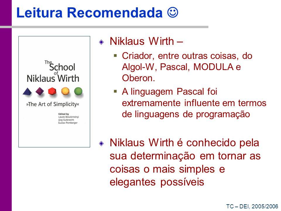 TC – DEI, 2005/2006 Leitura Recomendada Niklaus Wirth – Criador, entre outras coisas, do Algol-W, Pascal, MODULA e Oberon. A linguagem Pascal foi extr