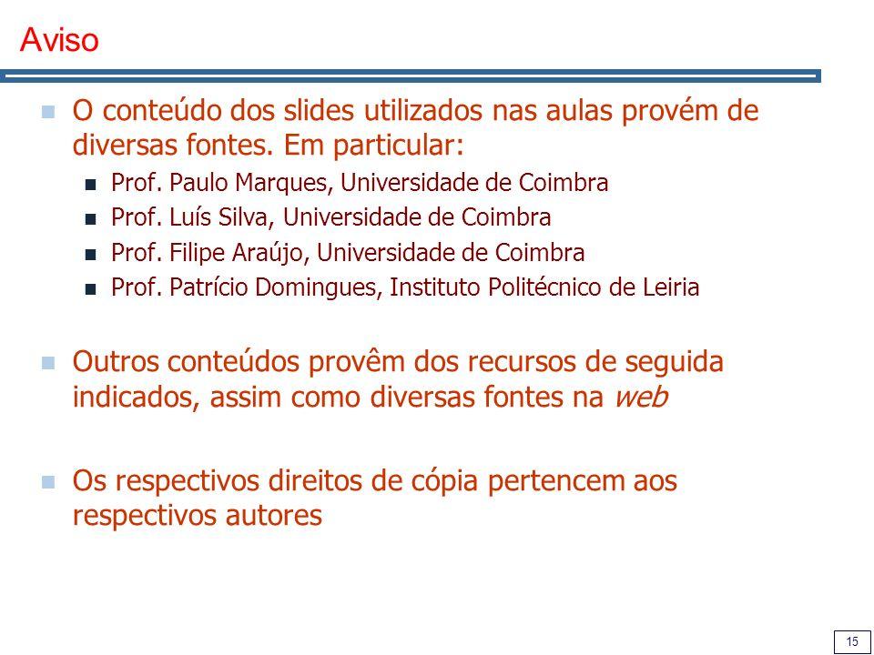 15 Aviso O conteúdo dos slides utilizados nas aulas provém de diversas fontes. Em particular: Prof. Paulo Marques, Universidade de Coimbra Prof. Luís
