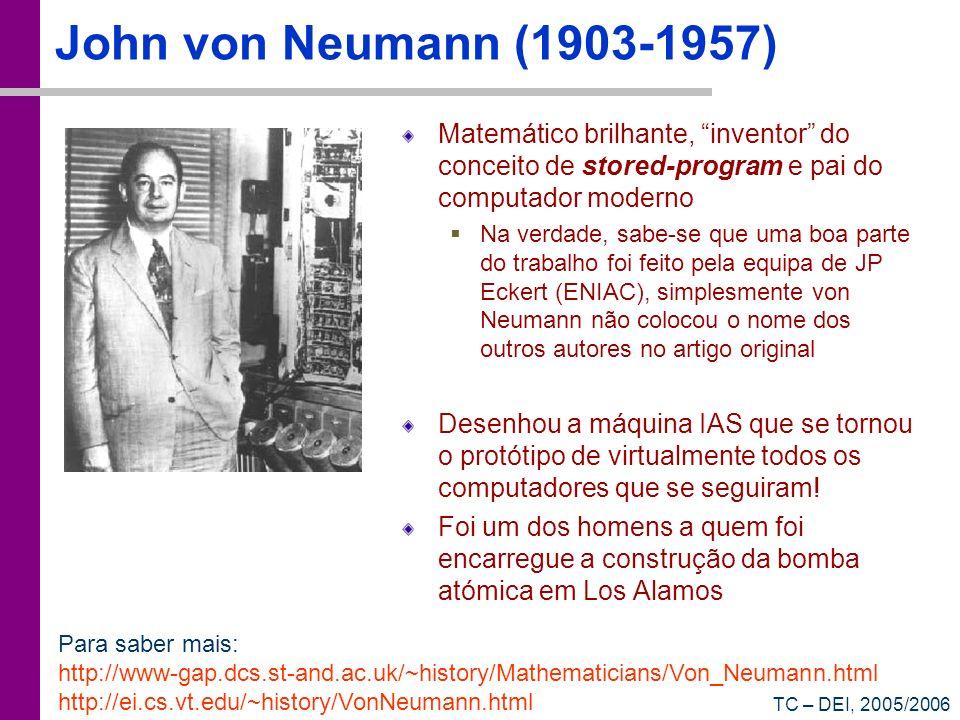 TC – DEI, 2005/2006 John von Neumann (1903-1957) Matemático brilhante, inventor do conceito de stored-program e pai do computador moderno Na verdade,