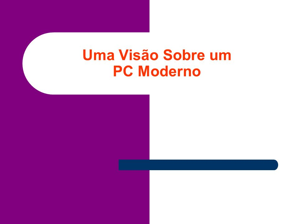 Uma Visão Sobre um PC Moderno