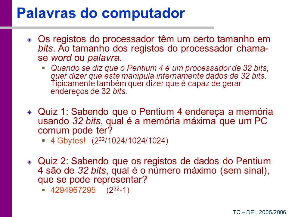 TC – DEI, 2005/2006 Palavras do computador Os registos do processador têm um certo tamanho em bits. Ao tamanho dos registos do processador chama- se w