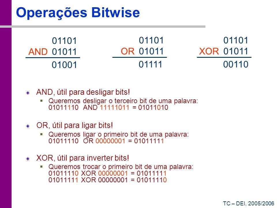 TC – DEI, 2005/2006 Operações Bitwise AND, útil para desligar bits! Queremos desligar o terceiro bit de uma palavra: 01011110 AND 11111011 = 01011010