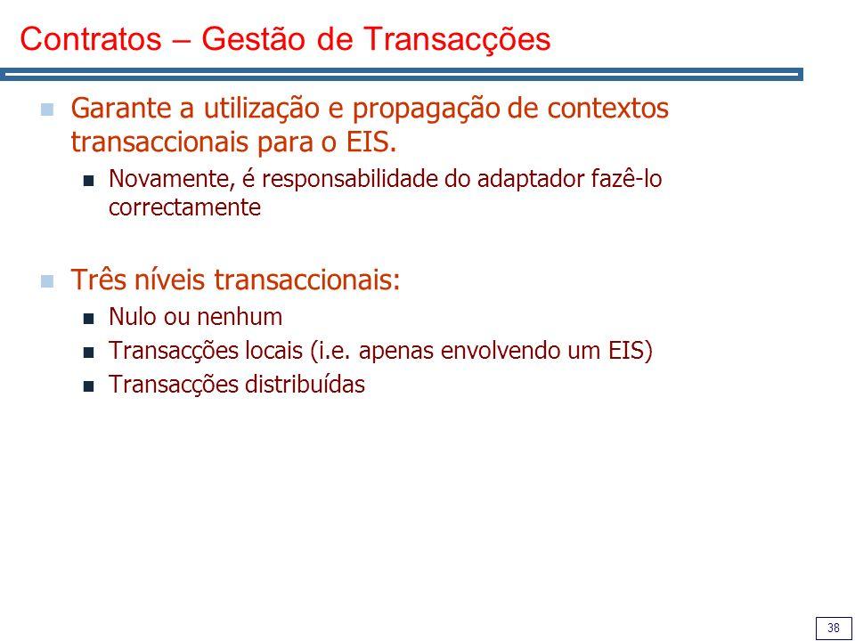 38 Contratos – Gestão de Transacções Garante a utilização e propagação de contextos transaccionais para o EIS.