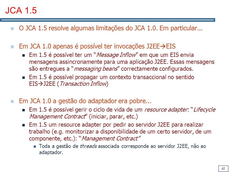 42 JCA 1.5 O JCA 1.5 resolve algumas limitações do JCA 1.0.