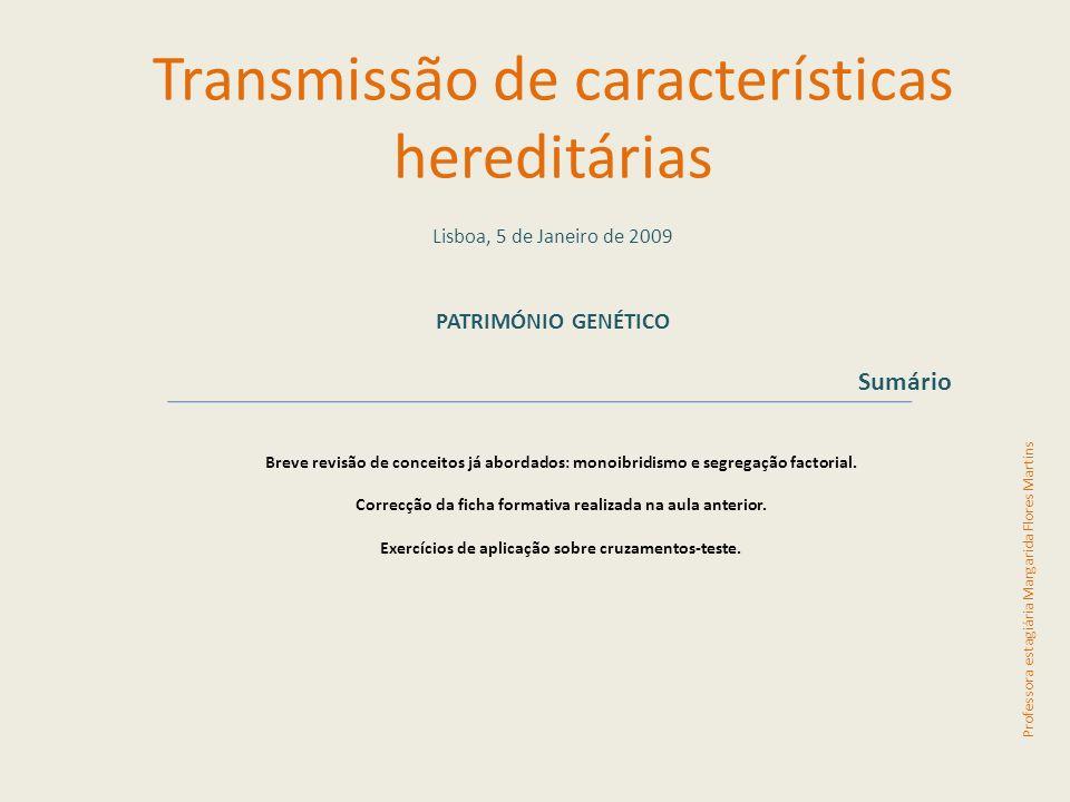 Lisboa, 5 de Janeiro de 2009 PATRIMÓNIO GENÉTICO Sumário Breve revisão de conceitos já abordados: monoibridismo e segregação factorial.