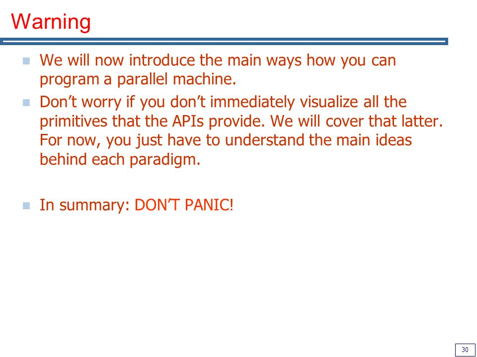 30 Warning We will now introduce the main ways how you can program a parallel machine.