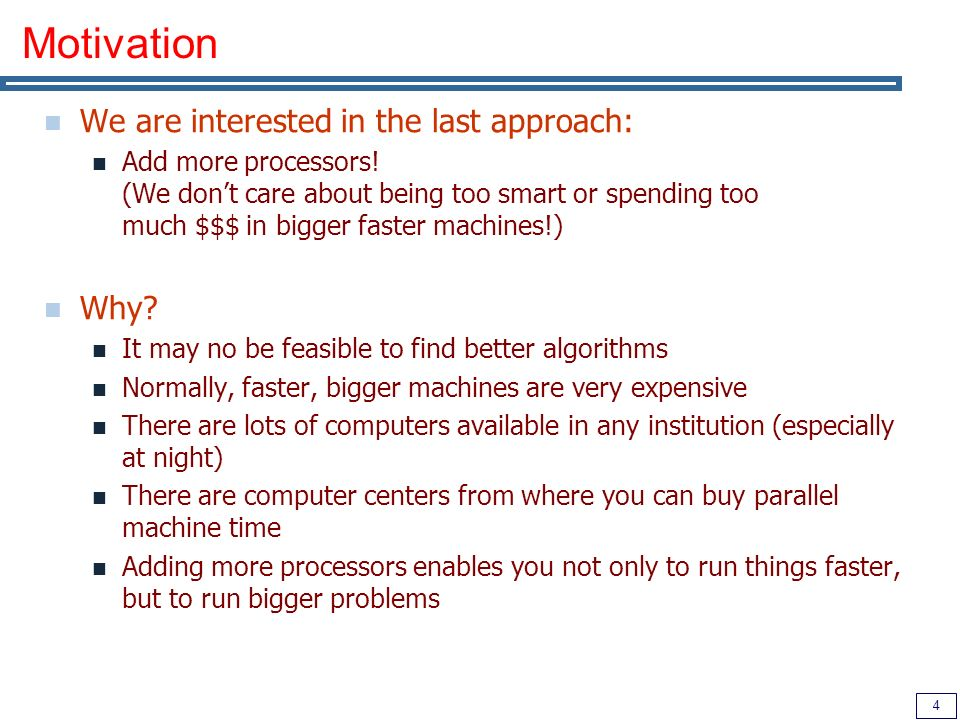 5 Motivation Adding more processors enables you not only to run things faster, but to run bigger problems?.