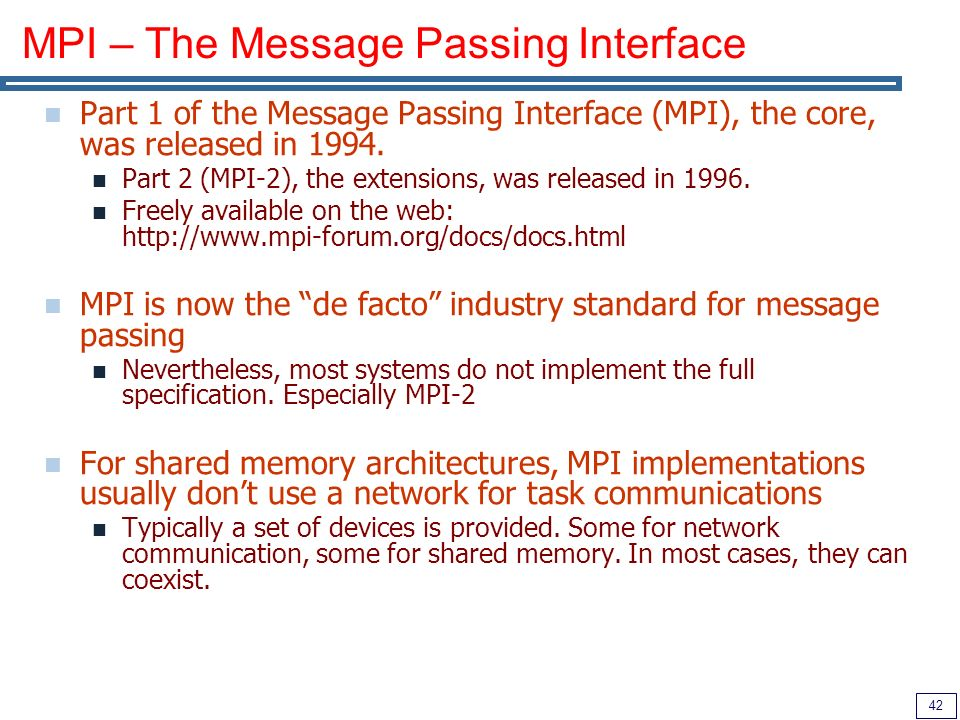 42 MPI – The Message Passing Interface Part 1 of the Message Passing Interface (MPI), the core, was released in 1994.