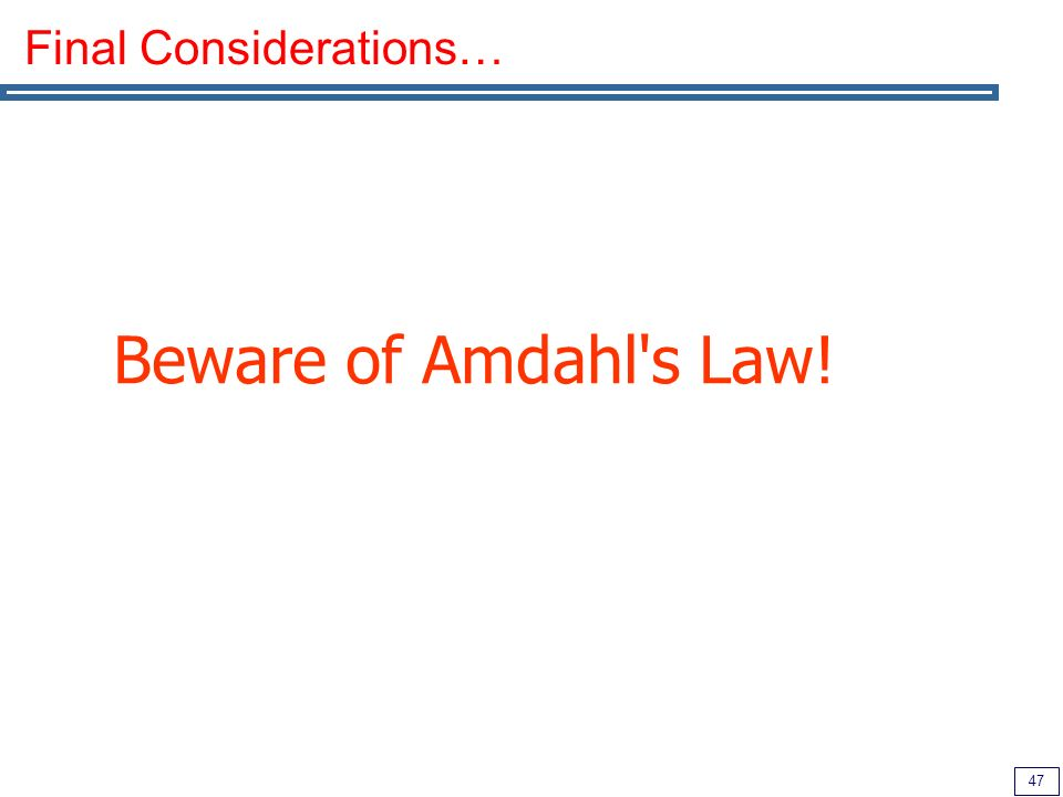47 Final Considerations… Beware of Amdahl s Law!