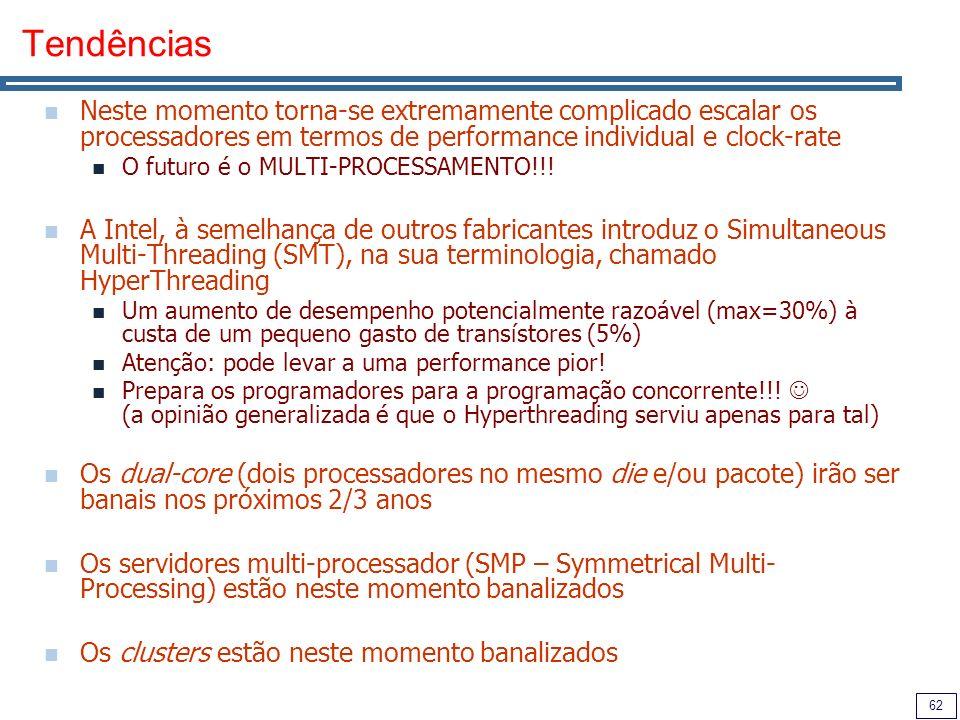 62 Tendências Neste momento torna-se extremamente complicado escalar os processadores em termos de performance individual e clock-rate O futuro é o MU
