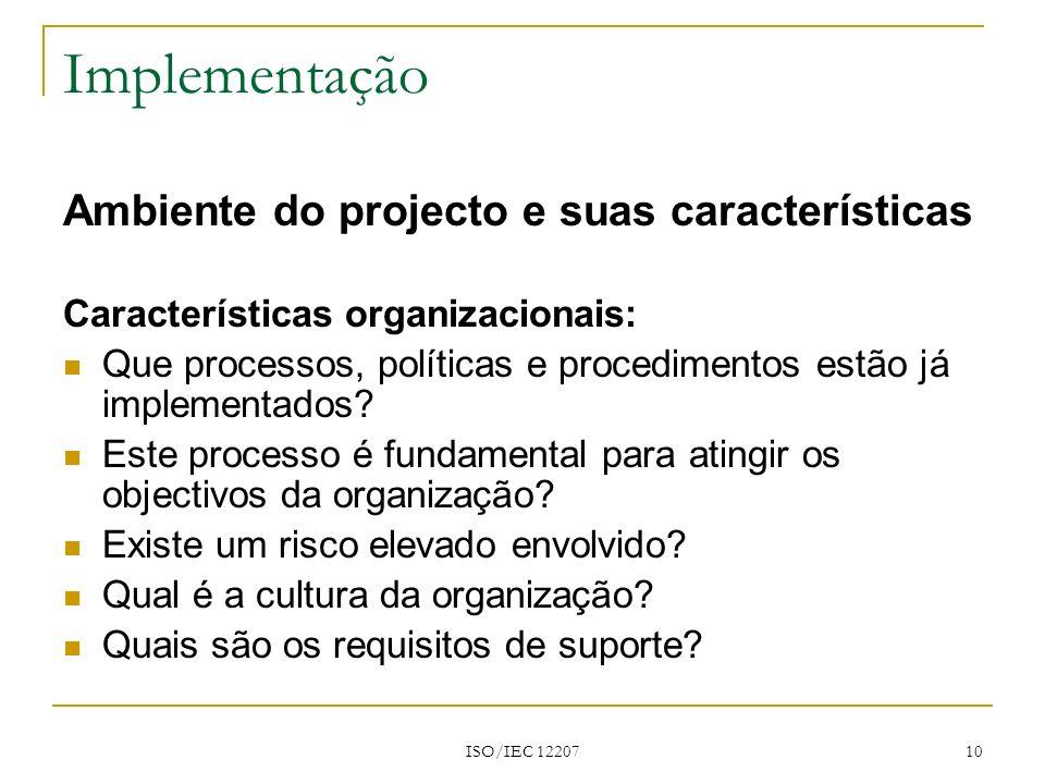 ISO/IEC 12207 10 Implementação Ambiente do projecto e suas características Características organizacionais: Que processos, políticas e procedimentos e
