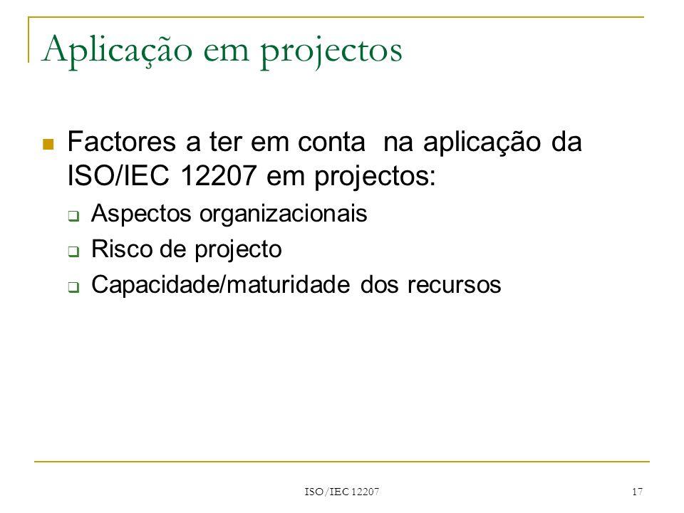 ISO/IEC 12207 17 Aplicação em projectos Factores a ter em conta na aplicação da ISO/IEC 12207 em projectos: Aspectos organizacionais Risco de projecto