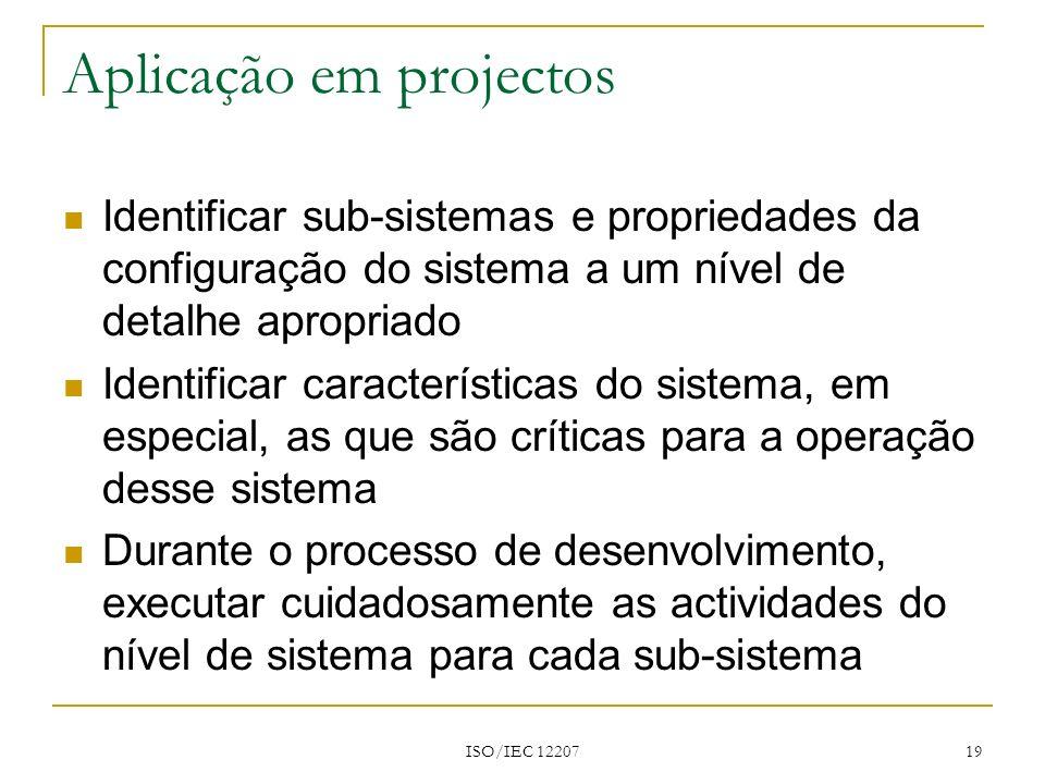 ISO/IEC 12207 19 Aplicação em projectos Identificar sub-sistemas e propriedades da configuração do sistema a um nível de detalhe apropriado Identifica