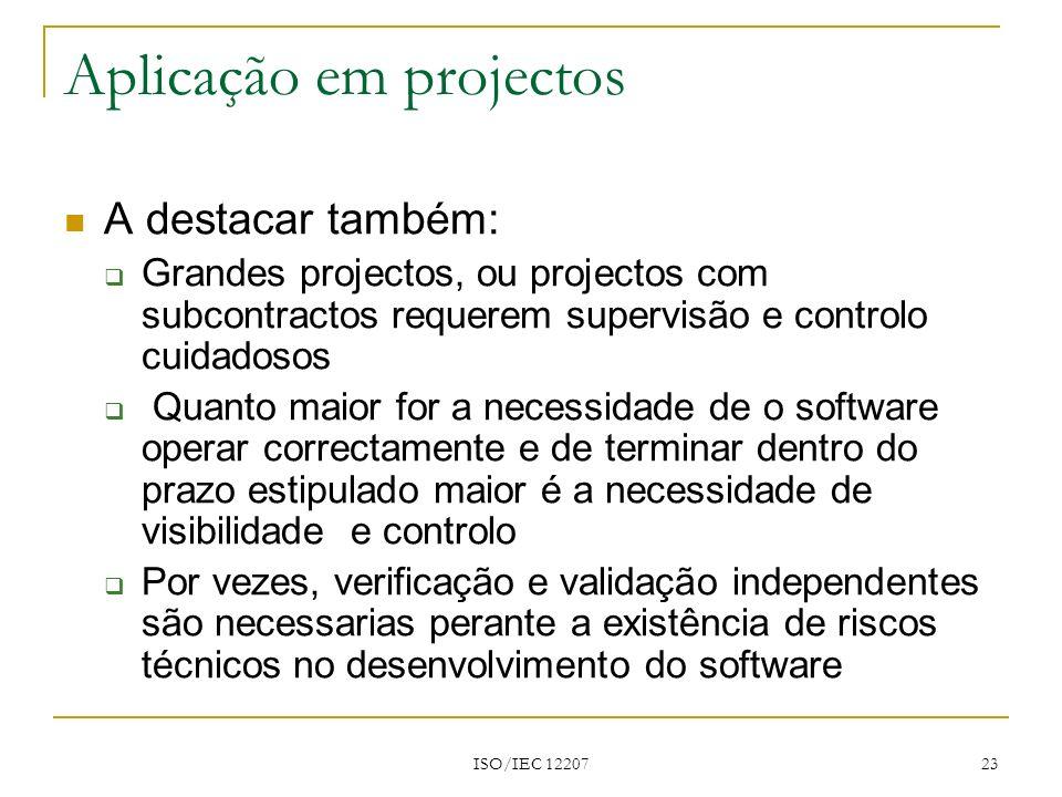 ISO/IEC 12207 23 Aplicação em projectos A destacar também: Grandes projectos, ou projectos com subcontractos requerem supervisão e controlo cuidadosos