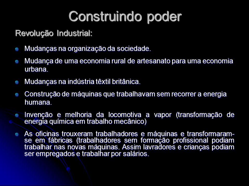 Construindo poder Revolução Industrial: Mudanças na organização da sociedade. Mudança de uma economia rural de artesanato para uma economia urbana. ur