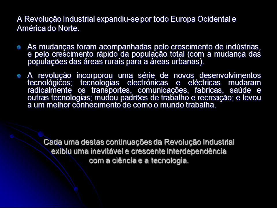 A Revolução Industrial expandiu-se por todo Europa Ocidental e América do Norte. As mudanças foram acompanhadas pelo crescimento de indústrias, e pelo
