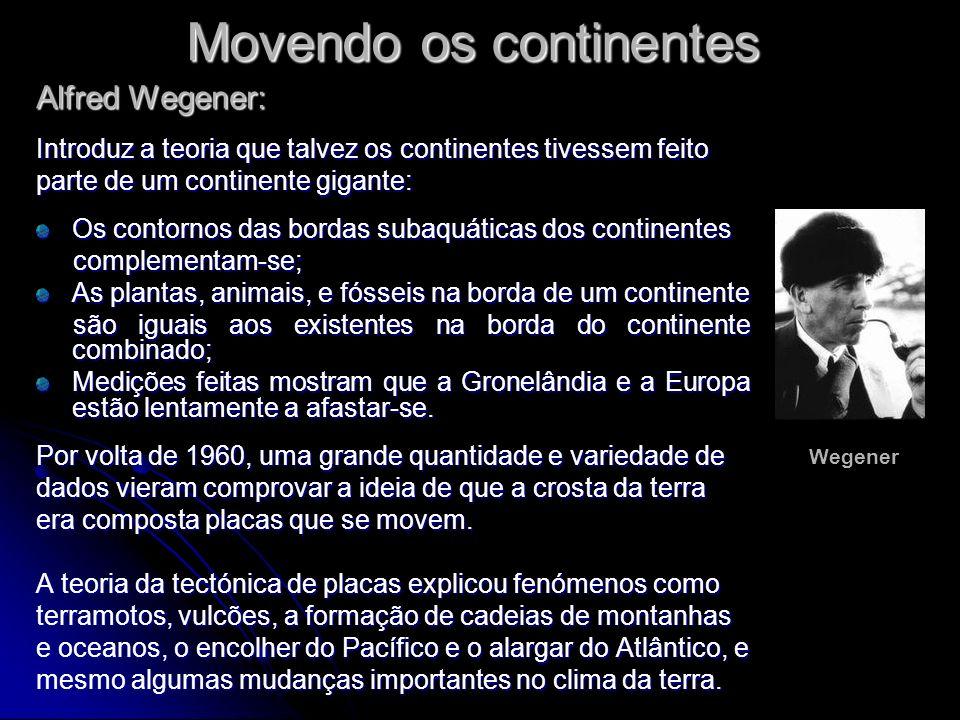 Movendo os continentes Alfred Wegener: Introduz a teoria que talvez os continentes tivessem feito parte de um continente gigante: Os contornos das bor