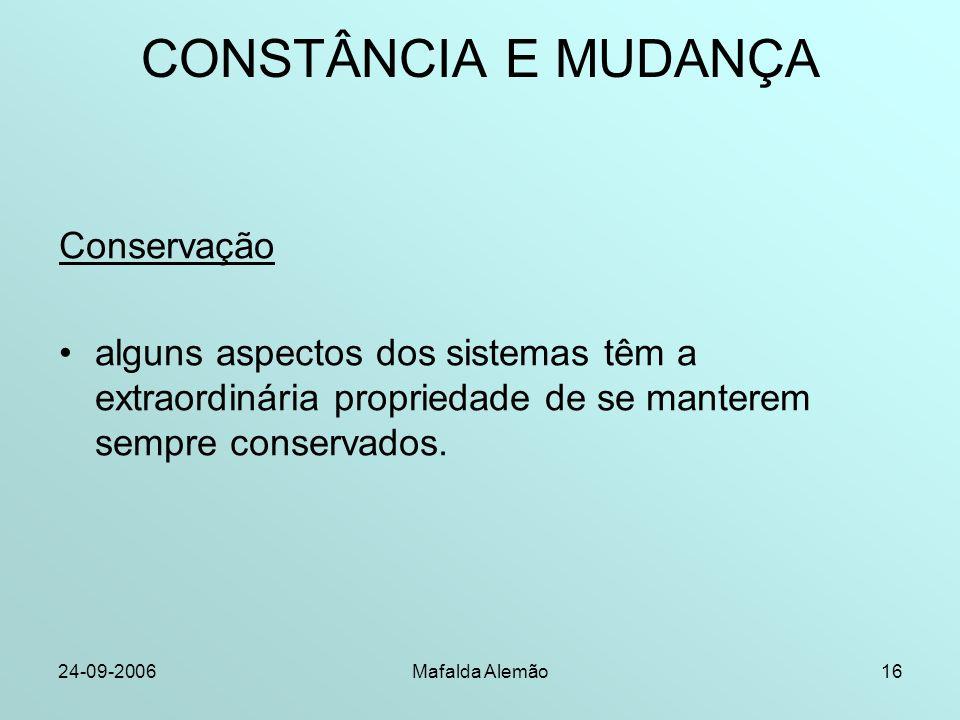 24-09-2006Mafalda Alemão16 CONSTÂNCIA E MUDANÇA Conservação alguns aspectos dos sistemas têm a extraordinária propriedade de se manterem sempre conservados.