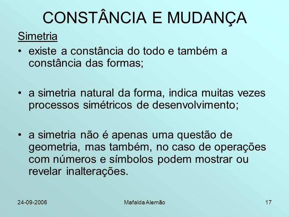 24-09-2006Mafalda Alemão17 CONSTÂNCIA E MUDANÇA Simetria existe a constância do todo e também a constância das formas; a simetria natural da forma, in