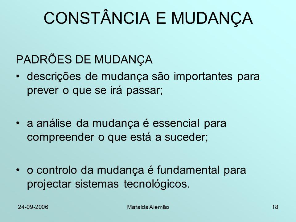 24-09-2006Mafalda Alemão18 CONSTÂNCIA E MUDANÇA PADRÕES DE MUDANÇA descrições de mudança são importantes para prever o que se irá passar; a análise da