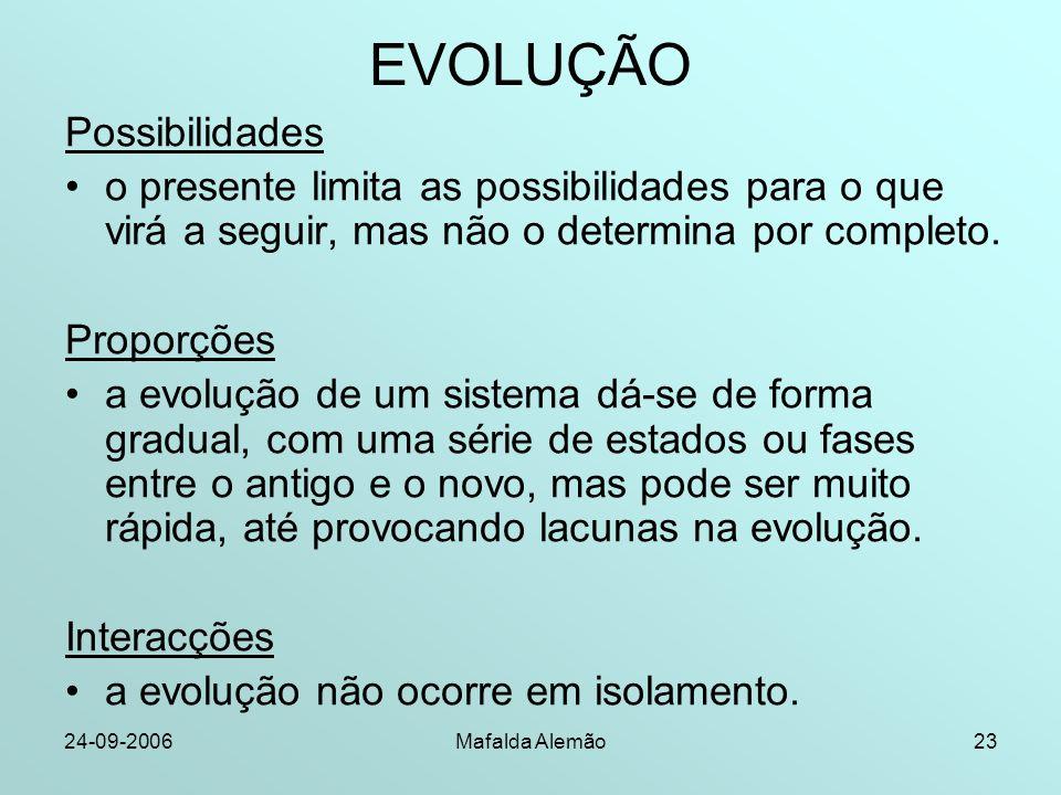 24-09-2006Mafalda Alemão23 EVOLUÇÃO Possibilidades o presente limita as possibilidades para o que virá a seguir, mas não o determina por completo. Pro