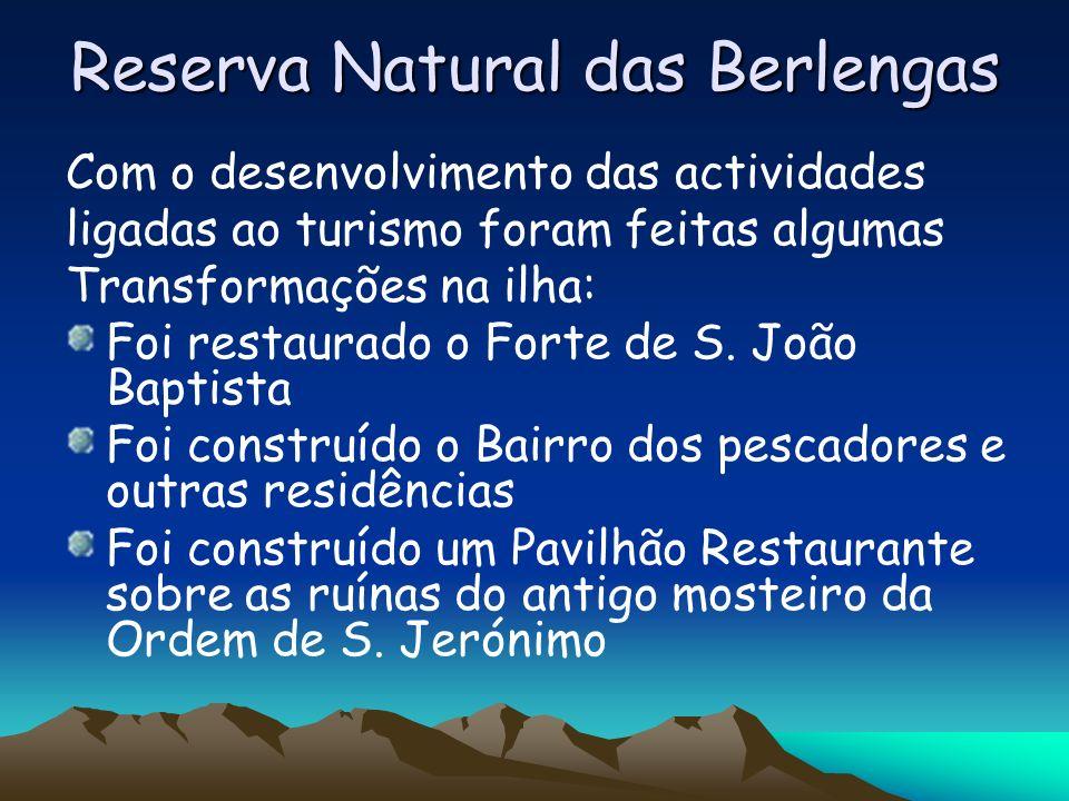 Reserva Natural das Berlengas Com o desenvolvimento das actividades ligadas ao turismo foram feitas algumas Transformações na ilha: Foi restaurado o F
