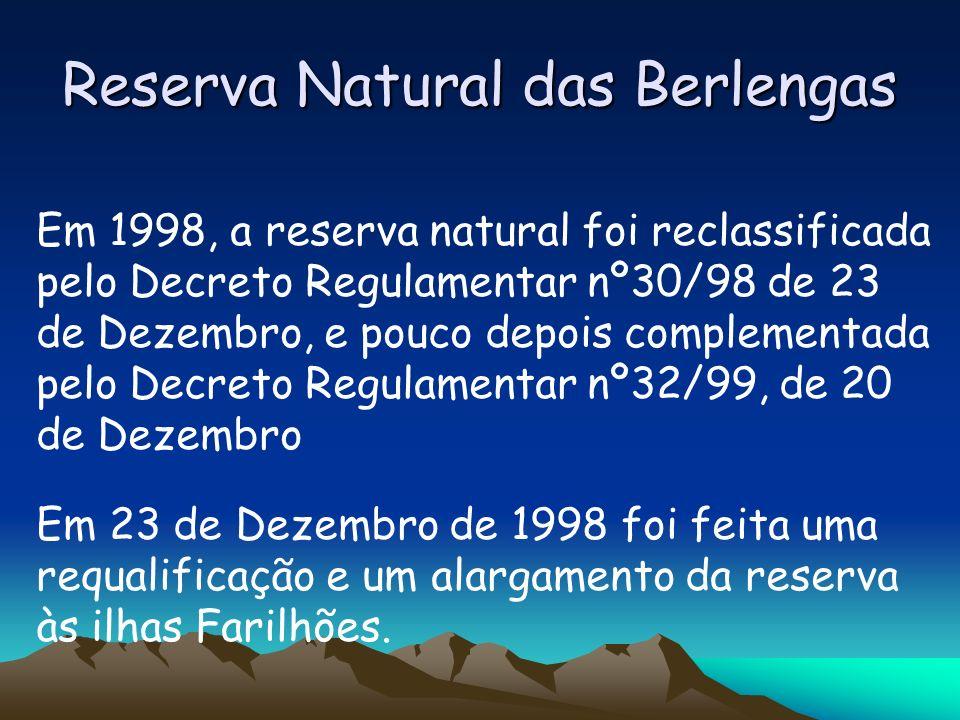 Reserva Natural das Berlengas Em 1998, a reserva natural foi reclassificada pelo Decreto Regulamentar nº30/98 de 23 de Dezembro, e pouco depois comple