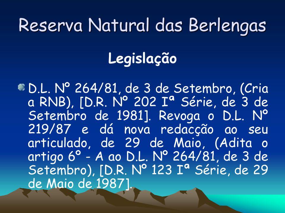 Reserva Natural das Berlengas Legislação D.L. Nº 264/81, de 3 de Setembro, (Cria a RNB), [D.R. Nº 202 Iª Série, de 3 de Setembro de 1981]. Revoga o D.