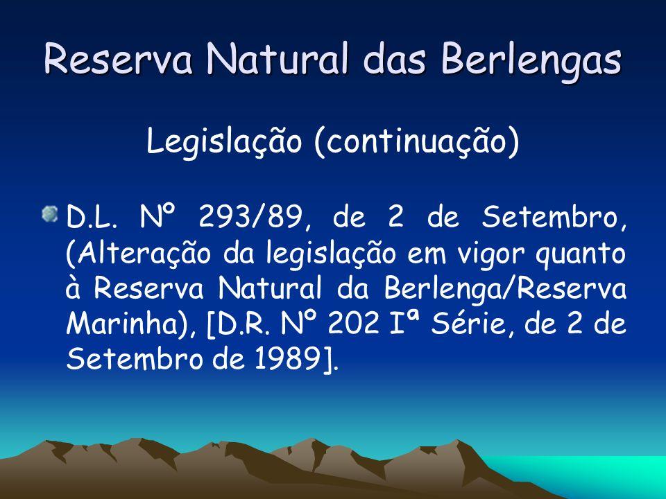 Reserva Natural das Berlengas Legislação (continuação) D.L. Nº 293/89, de 2 de Setembro, (Alteração da legislação em vigor quanto à Reserva Natural da