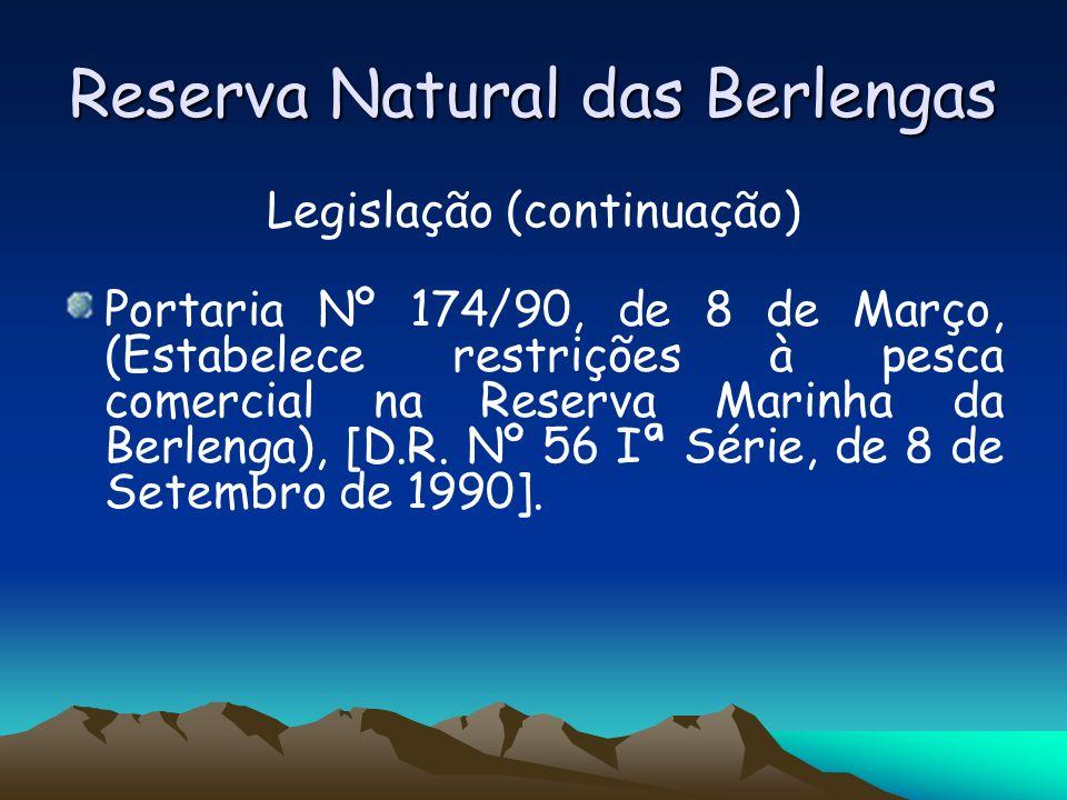 Reserva Natural das Berlengas Legislação (continuação) Portaria Nº 174/90, de 8 de Março, (Estabelece restrições à pesca comercial na Reserva Marinha