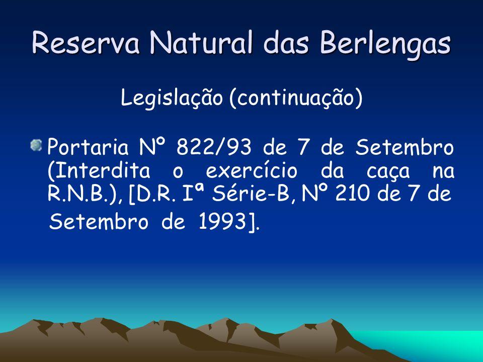 Reserva Natural das Berlengas Legislação (continuação) Portaria Nº 822/93 de 7 de Setembro (Interdita o exercício da caça na R.N.B.), [D.R. Iª Série-B