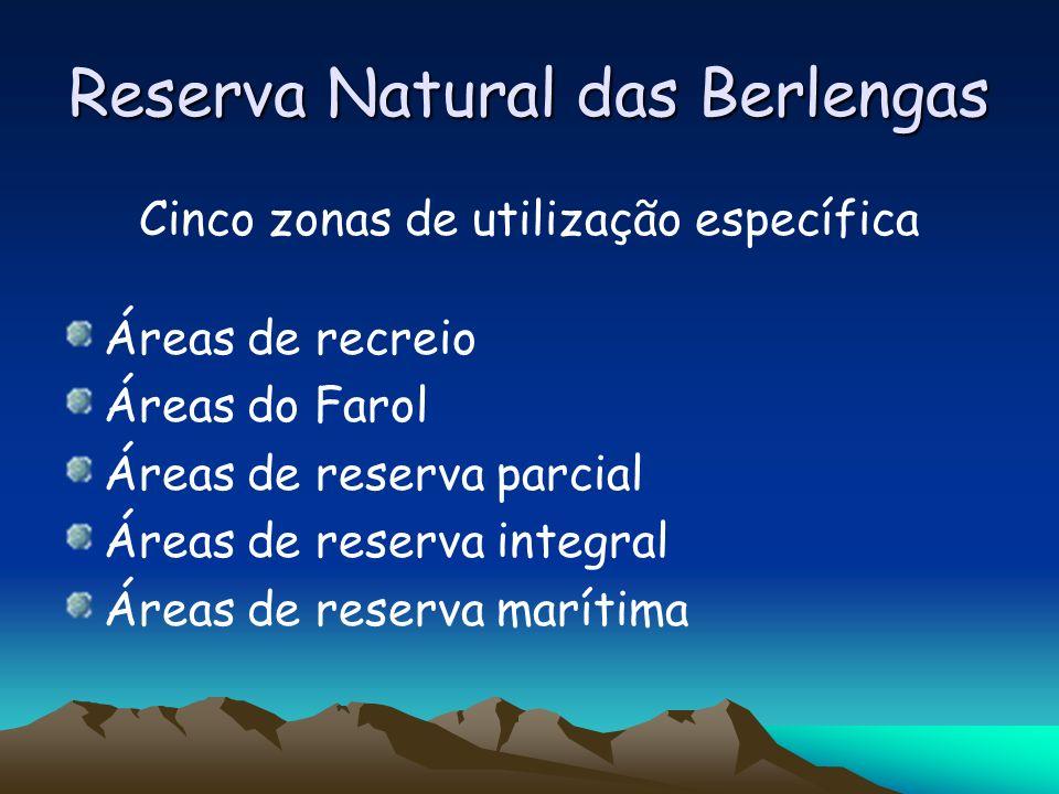 Reserva Natural das Berlengas Cinco zonas de utilização específica Áreas de recreio Áreas do Farol Áreas de reserva parcial Áreas de reserva integral