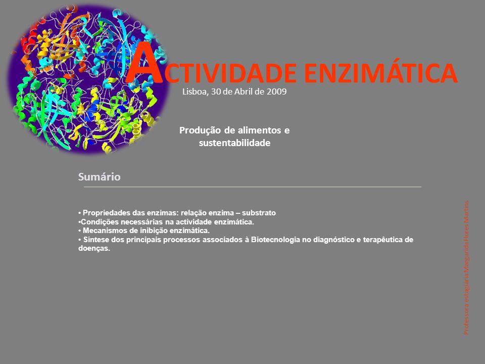Sumário Propriedades das enzimas: relação enzima – substrato Condições necessárias na actividade enzimática.