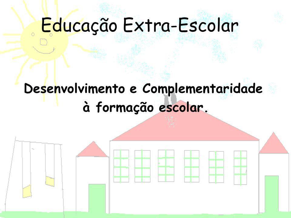 Desenvolvimento e Complementaridade à formação escolar. Educação Extra-Escolar