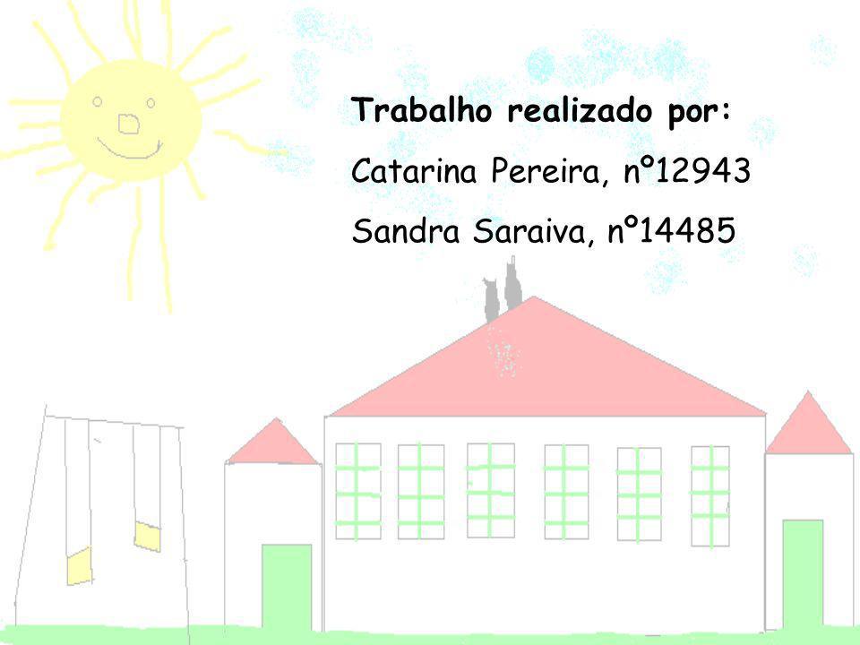 Trabalho realizado por: Catarina Pereira, nº12943 Sandra Saraiva, nº14485