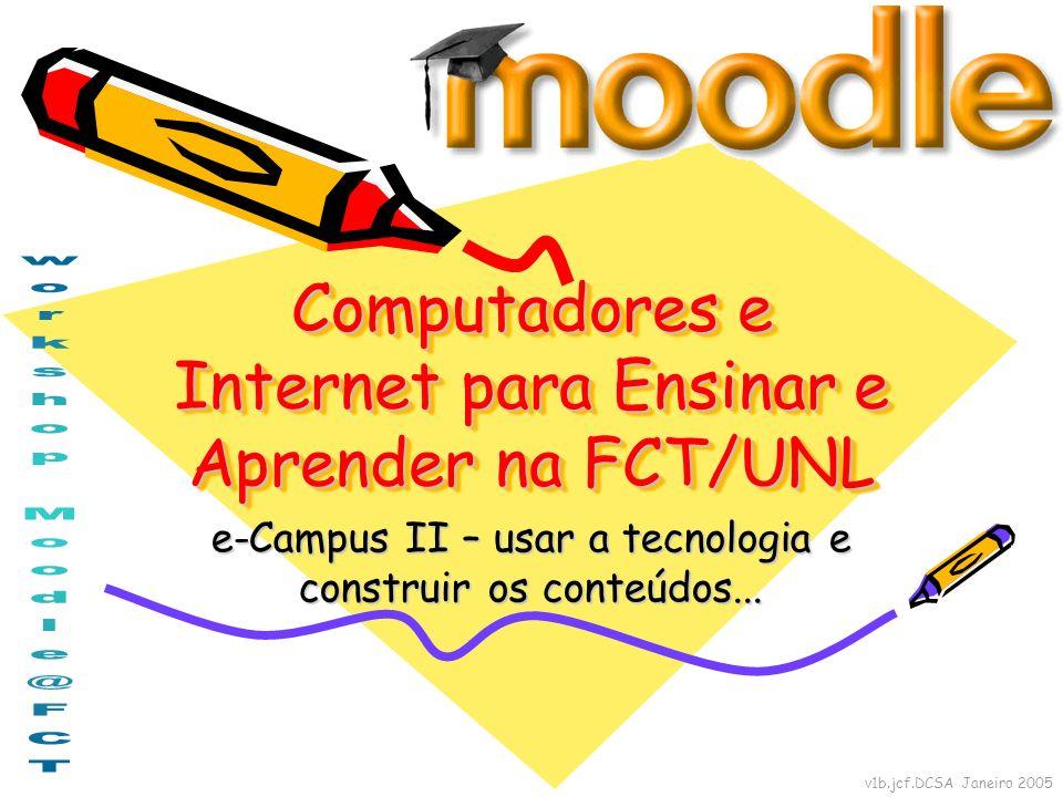 v1b.jcf.DCSA Janeiro 2005 Computadores e Internet para Ensinar e Aprender na FCT/UNL e-Campus II – usar a tecnologia e construir os conteúdos...