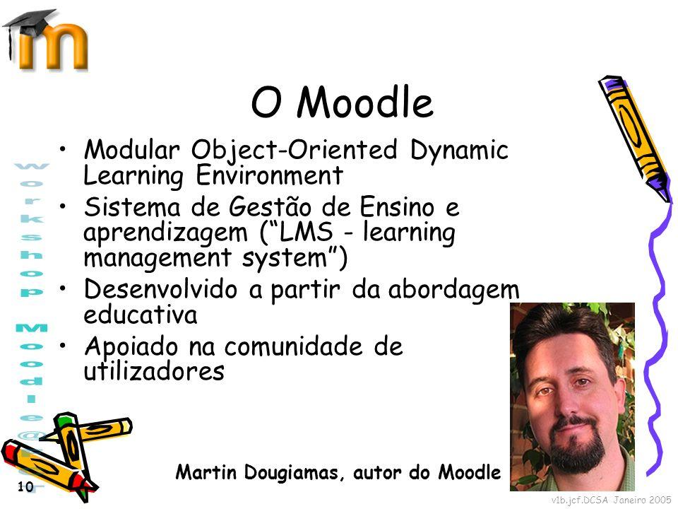 v1b.jcf.DCSA Janeiro 2005 10 O Moodle Modular Object-Oriented Dynamic Learning Environment Sistema de Gestão de Ensino e aprendizagem (LMS - learning