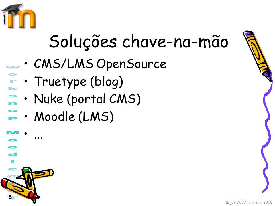 v1b.jcf.DCSA Janeiro 2005 8 Soluções chave-na-mão CMS/LMS OpenSource Truetype (blog) Nuke (portal CMS) Moodle (LMS)...