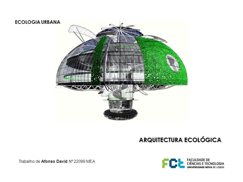 ECOLOGIA URBANA ARQUITECTURA ECOLÓGICA Trabalho de Afonso David Nº 22099 MEA